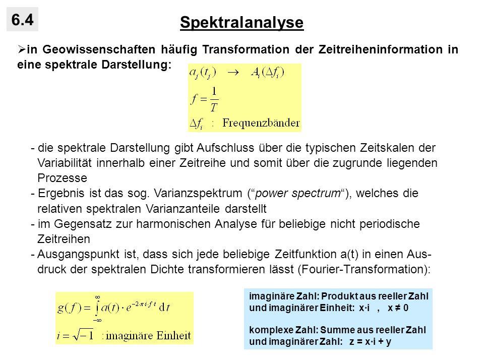 Spektralanalyse 6.4 in Geowissenschaften häufig Transformation der Zeitreiheninformation in eine spektrale Darstellung: - die spektrale Darstellung gi