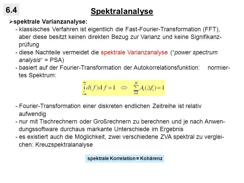 Spektralanalyse 6.4 spektrale Varianzanalyse: - klassisches Verfahren ist eigentlich die Fast-Fourier-Transformation (FFT), aber diese besitzt keinen