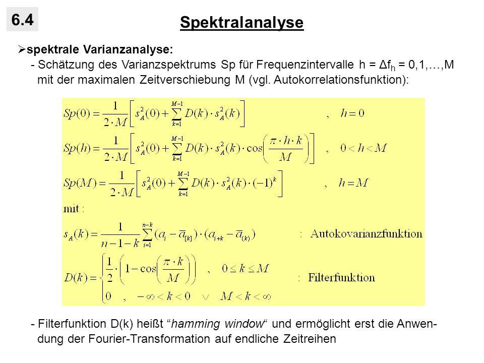 Spektralanalyse 6.4 spektrale Varianzanalyse: - Schätzung des Varianzspektrums Sp für Frequenzintervalle h = Δf h = 0,1,…,M mit der maximalen Zeitvers