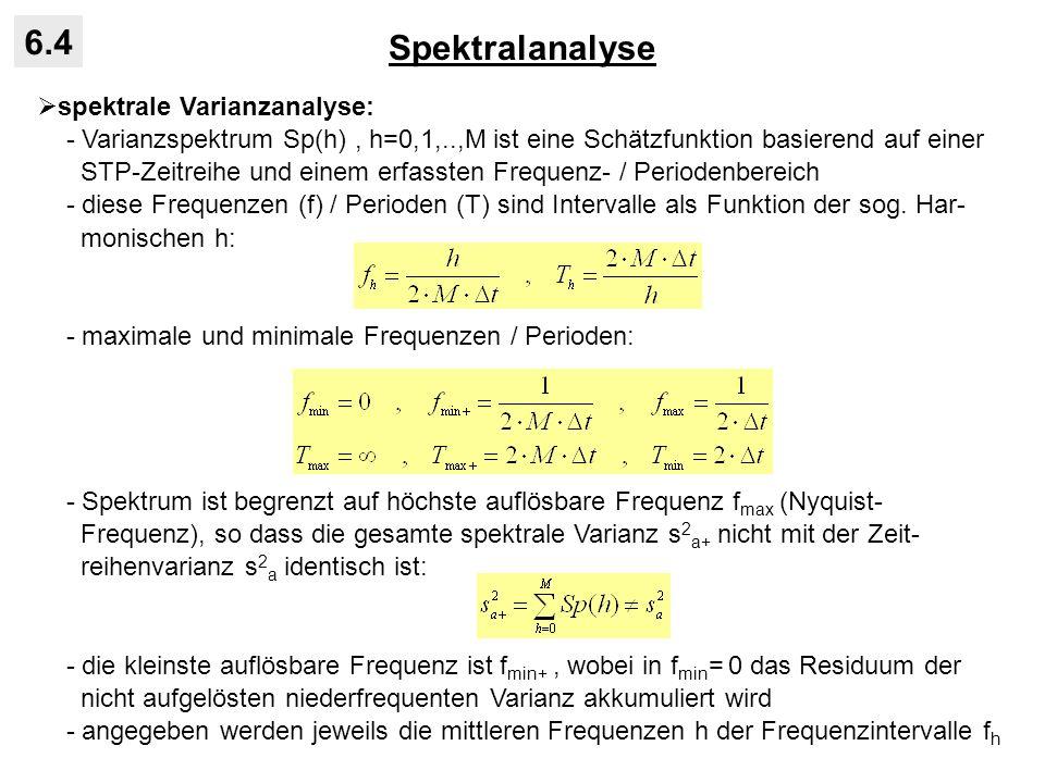 Spektralanalyse 6.4 spektrale Varianzanalyse: - Varianzspektrum Sp(h), h=0,1,..,M ist eine Schätzfunktion basierend auf einer STP-Zeitreihe und einem
