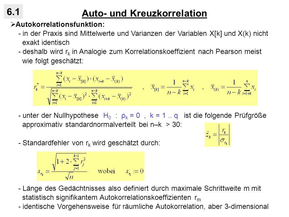 Auto- und Kreuzkorrelation 6.1 Autokorrelationsfunktion: - Beispielzeitreihen: - Autokorrelationskoeffizienten bis k = 10: - Signifikanztest für Zeitreihe (d) bis k = 3 (z α=5% = 1,96): Test wegen Zeitreiheninstationarität nicht aussagekräftig