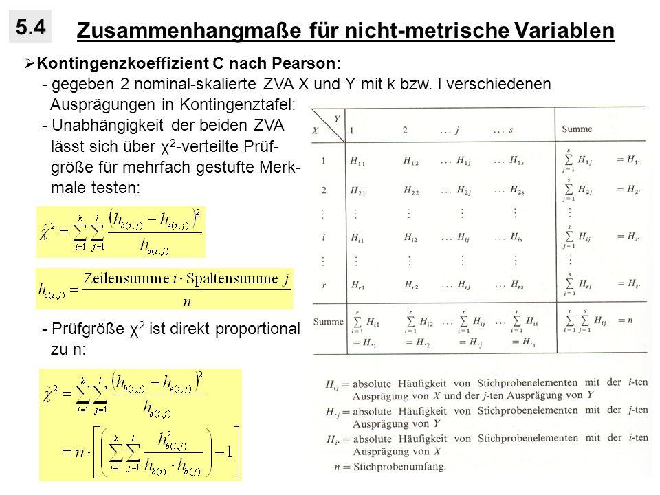 Zusammenhangmaße für nicht-metrische Variablen 5.4 Kontingenzkoeffizient C nach Pearson: - gegeben 2 nominal-skalierte ZVA X und Y mit k bzw.