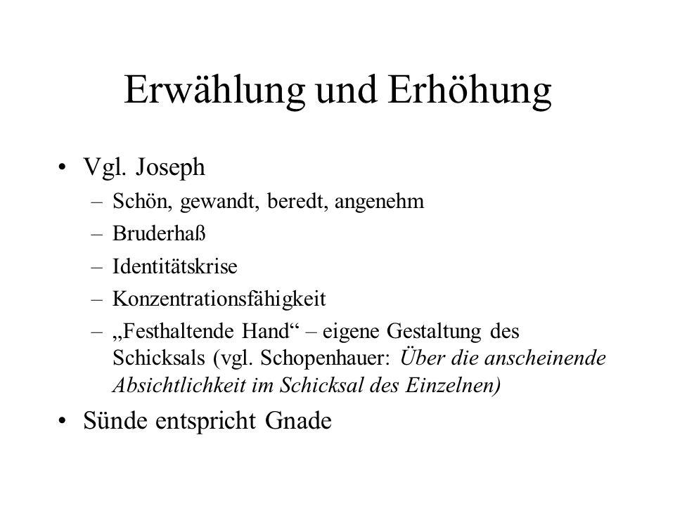 Erwählung und Erhöhung Vgl. Joseph –Schön, gewandt, beredt, angenehm –Bruderhaß –Identitätskrise –Konzentrationsfähigkeit –Festhaltende Hand – eigene