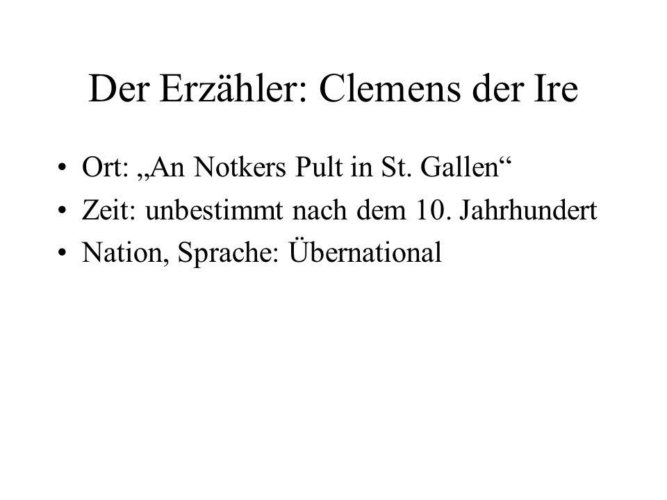 Der Erzähler: Clemens der Ire Ort: An Notkers Pult in St. Gallen Zeit: unbestimmt nach dem 10. Jahrhundert Nation, Sprache: Übernational