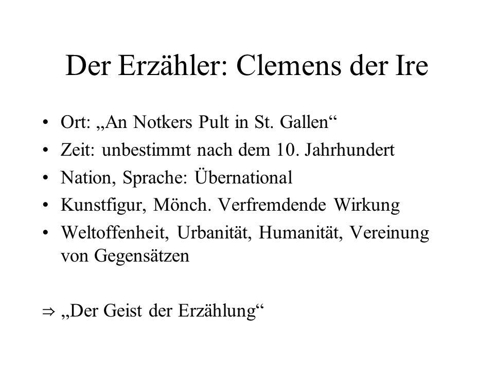 Der Erzähler: Clemens der Ire Ort: An Notkers Pult in St. Gallen Zeit: unbestimmt nach dem 10. Jahrhundert Nation, Sprache: Übernational Kunstfigur, M