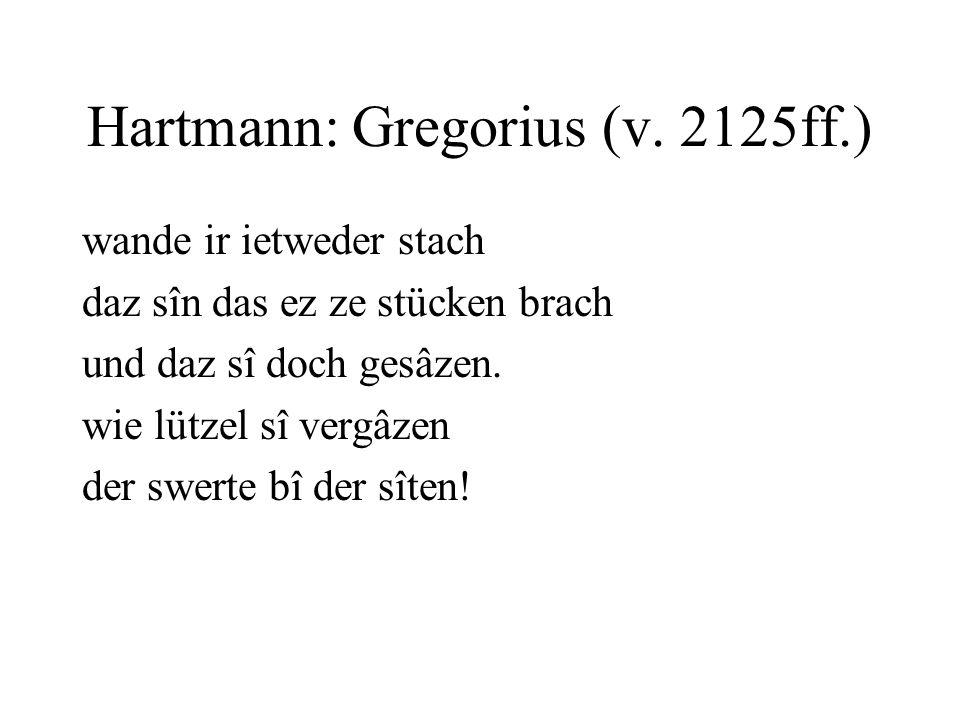 Hartmann: Gregorius (v. 2125ff.) wande ir ietweder stach daz sîn das ez ze stücken brach und daz sî doch gesâzen. wie lützel sî vergâzen der swerte bî