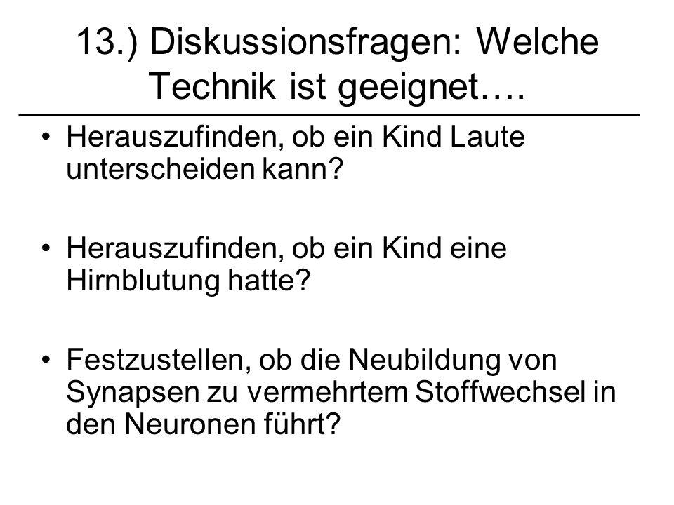 13.) Diskussionsfragen: Welche Technik ist geeignet…. Herauszufinden, ob ein Kind Laute unterscheiden kann? Herauszufinden, ob ein Kind eine Hirnblutu