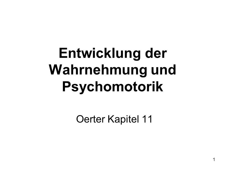 1 Entwicklung der Wahrnehmung und Psychomotorik Oerter Kapitel 11
