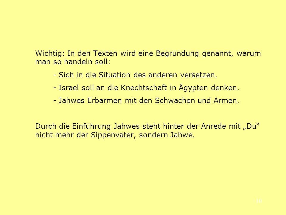 10 Wichtig: In den Texten wird eine Begründung genannt, warum man so handeln soll: - Sich in die Situation des anderen versetzen. - Israel soll an die
