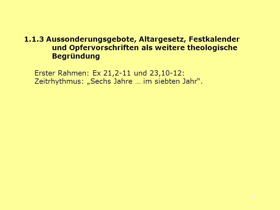 11 1.1.3 Aussonderungsgebote, Altargesetz, Festkalender und Opfervorschriften als weitere theologische Begründung Erster Rahmen: Ex 21,2-11 und 23,10-