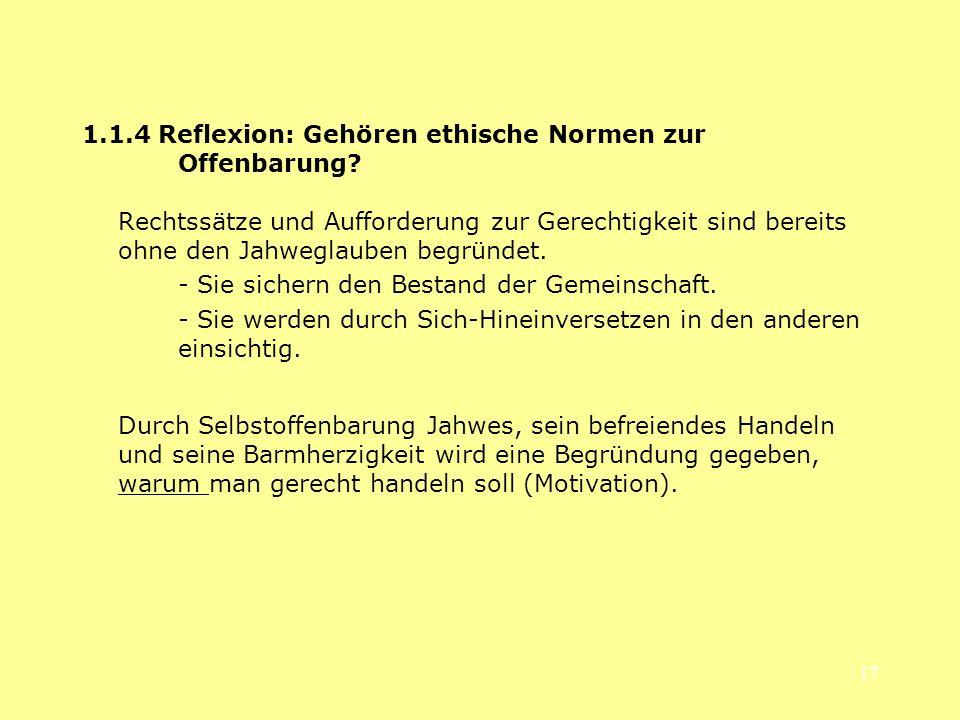 17 1.1.4 Reflexion: Gehören ethische Normen zur Offenbarung? Rechtssätze und Aufforderung zur Gerechtigkeit sind bereits ohne den Jahweglauben begründ