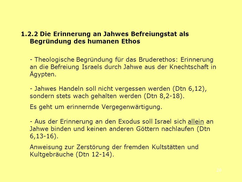20 1.2.2 Die Erinnerung an Jahwes Befreiungstat als Begründung des humanen Ethos - Theologische Begründung für das Bruderethos: Erinnerung an die Befr