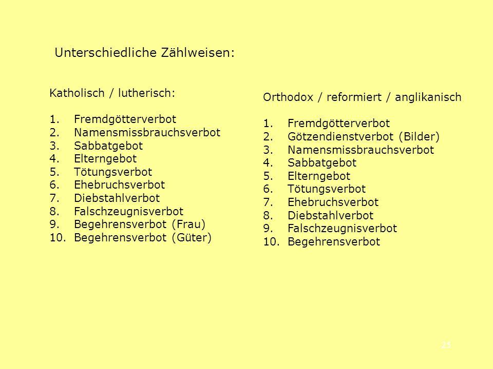 25 Unterschiedliche Zählweisen: Katholisch / lutherisch: 1.Fremdgötterverbot 2.Namensmissbrauchsverbot 3.Sabbatgebot 4.Elterngebot 5.Tötungsverbot 6.E