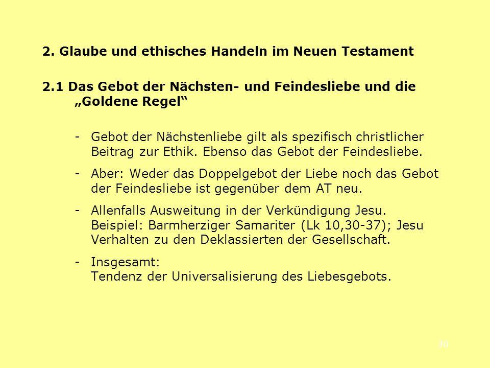 30 2. Glaube und ethisches Handeln im Neuen Testament 2.1 Das Gebot der Nächsten- und Feindesliebe und die Goldene Regel - Gebot der Nächstenliebe gil