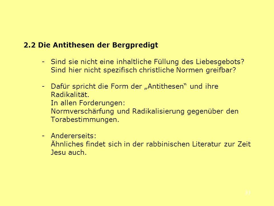 33 2.2 Die Antithesen der Bergpredigt - Sind sie nicht eine inhaltliche Füllung des Liebesgebots? Sind hier nicht spezifisch christliche Normen greifb