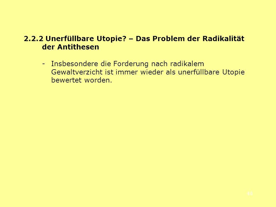 40 2.2.2 Unerfüllbare Utopie? – Das Problem der Radikalität der Antithesen - Insbesondere die Forderung nach radikalem Gewaltverzicht ist immer wieder