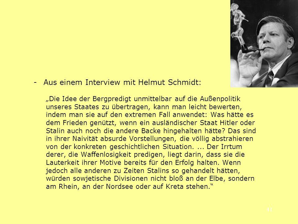 41 - Aus einem Interview mit Helmut Schmidt: Die Idee der Bergpredigt unmittelbar auf die Außenpolitik unseres Staates zu übertragen, kann man leicht