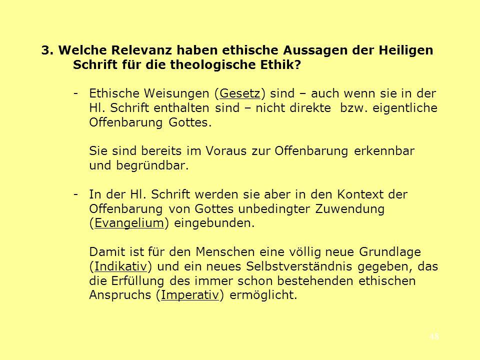 48 3. Welche Relevanz haben ethische Aussagen der Heiligen Schrift für die theologische Ethik? - Ethische Weisungen (Gesetz) sind – auch wenn sie in d
