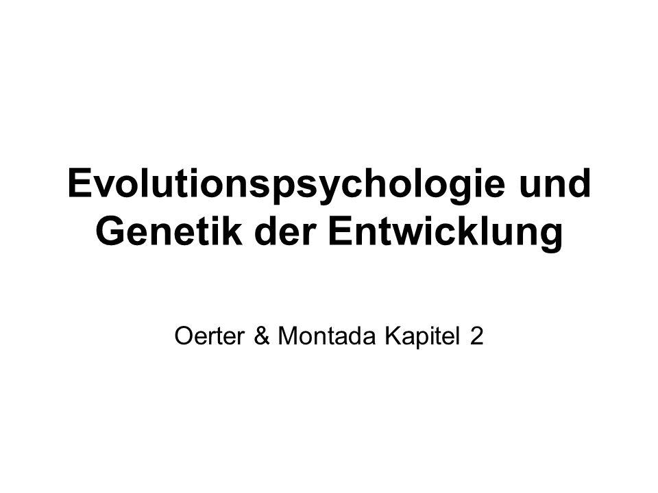 Evolutionspsychologie und Genetik der Entwicklung Oerter & Montada Kapitel 2