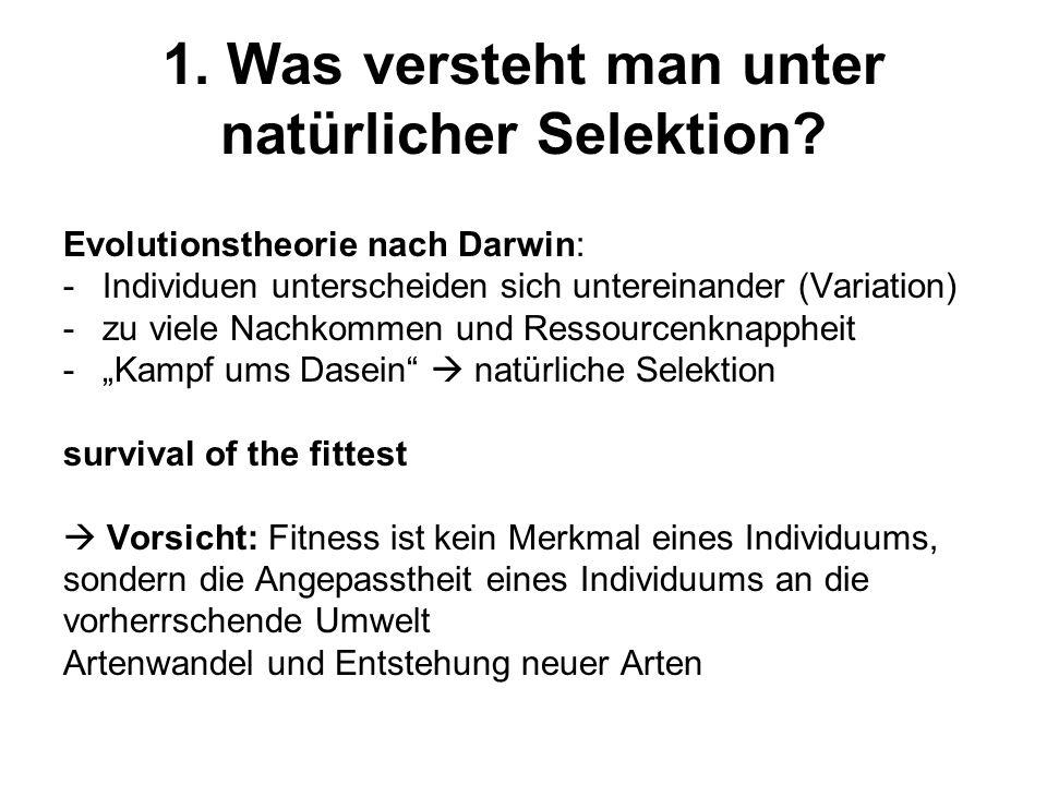 1. Was versteht man unter natürlicher Selektion? Evolutionstheorie nach Darwin: -Individuen unterscheiden sich untereinander (Variation) -zu viele Nac