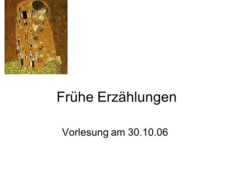 Frühe Erzählungen Vorlesung am 30.10.06