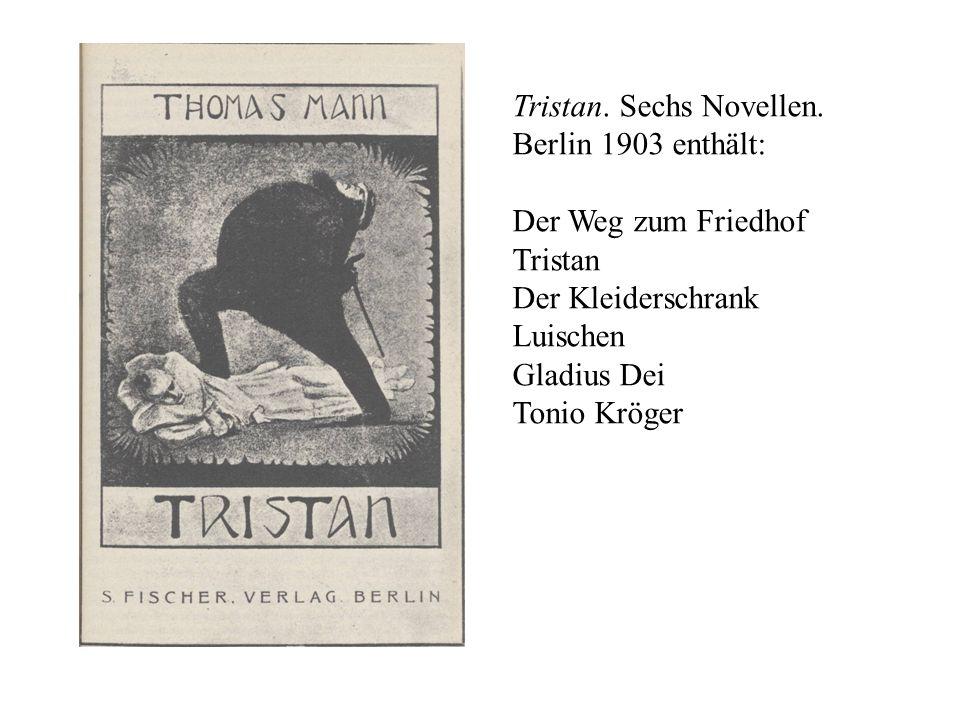 Tristan. Sechs Novellen. Berlin 1903 enthält: Der Weg zum Friedhof Tristan Der Kleiderschrank Luischen Gladius Dei Tonio Kröger