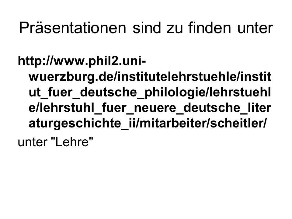 Präsentationen sind zu finden unter http://www.phil2.uni- wuerzburg.de/institutelehrstuehle/instit ut_fuer_deutsche_philologie/lehrstuehl e/lehrstuhl_fuer_neuere_deutsche_liter aturgeschichte_ii/mitarbeiter/scheitler/ unter Lehre
