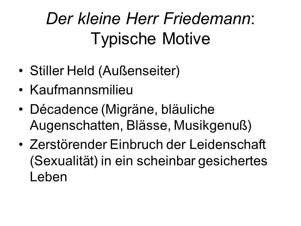 Der kleine Herr Friedemann: Typische Motive Stiller Held (Außenseiter) Kaufmannsmilieu Décadence (Migräne, bläuliche Augenschatten, Blässe, Musikgenuß