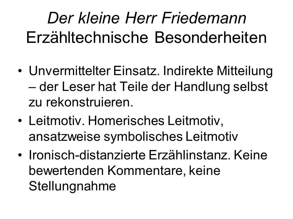 Der kleine Herr Friedemann Erzähltechnische Besonderheiten Unvermittelter Einsatz. Indirekte Mitteilung – der Leser hat Teile der Handlung selbst zu r