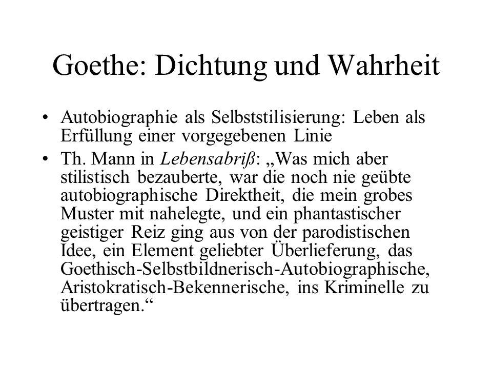 Goethe: Dichtung und Wahrheit Autobiographie als Selbststilisierung: Leben als Erfüllung einer vorgegebenen Linie Th. Mann in Lebensabriß: Was mich ab