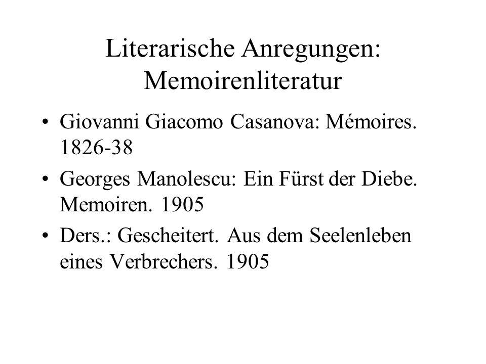 Literarische Anregungen: Memoirenliteratur Giovanni Giacomo Casanova: Mémoires. 1826-38 Georges Manolescu: Ein Fürst der Diebe. Memoiren. 1905 Ders.: