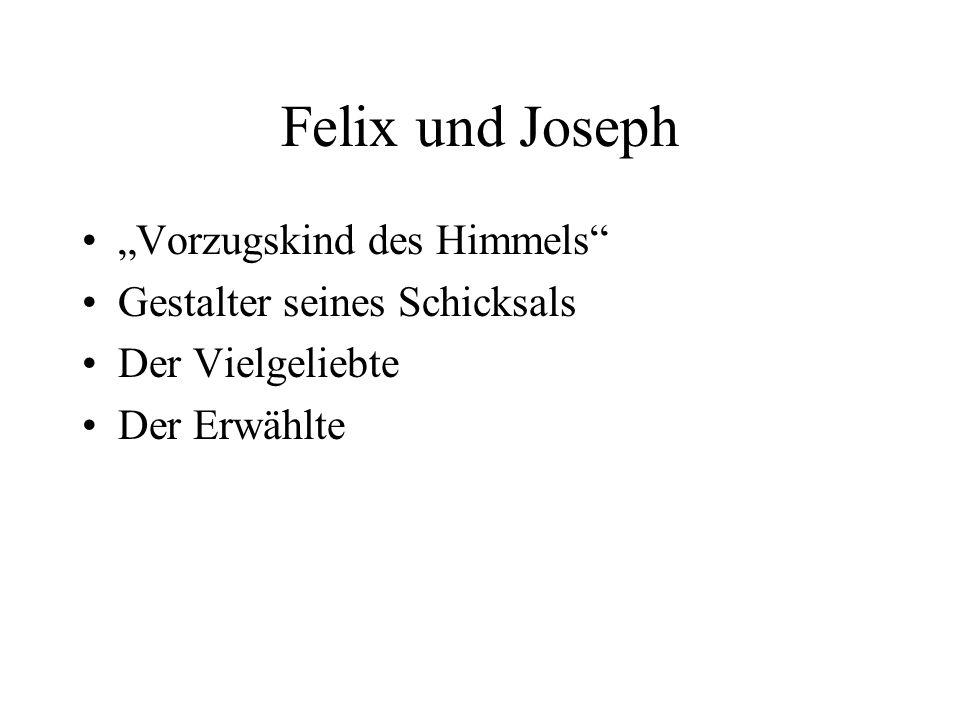 Felix und Joseph Vorzugskind des Himmels Gestalter seines Schicksals Der Vielgeliebte Der Erwählte
