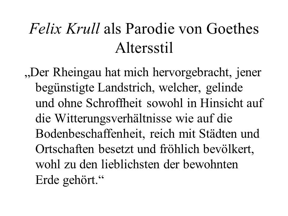 Felix Krull als Parodie von Goethes Altersstil Der Rheingau hat mich hervorgebracht, jener begünstigte Landstrich, welcher, gelinde und ohne Schroffhe