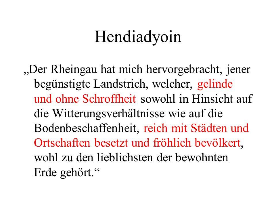 Hendiadyoin Der Rheingau hat mich hervorgebracht, jener begünstigte Landstrich, welcher, gelinde und ohne Schroffheit sowohl in Hinsicht auf die Witte