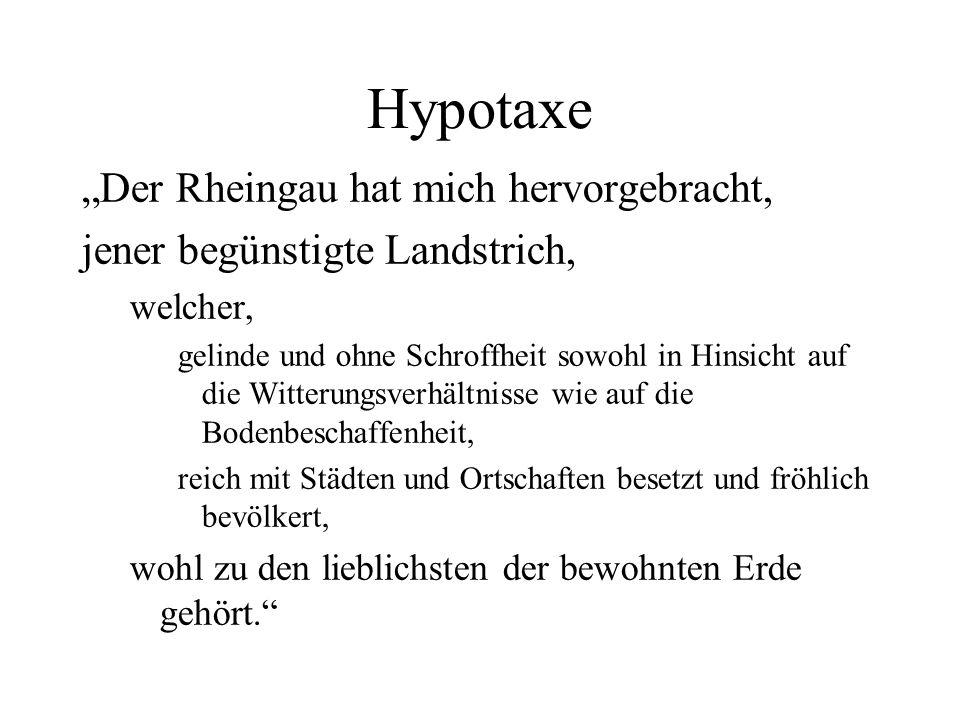 Hypotaxe Der Rheingau hat mich hervorgebracht, jener begünstigte Landstrich, welcher, gelinde und ohne Schroffheit sowohl in Hinsicht auf die Witterun