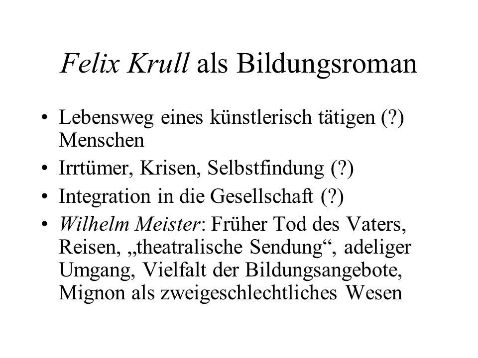 Felix Krull als Bildungsroman Lebensweg eines künstlerisch tätigen (?) Menschen Irrtümer, Krisen, Selbstfindung (?) Integration in die Gesellschaft (?