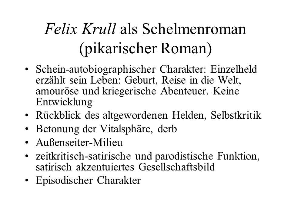 Felix Krull als Schelmenroman (pikarischer Roman) Schein-autobiographischer Charakter: Einzelheld erzählt sein Leben: Geburt, Reise in die Welt, amour