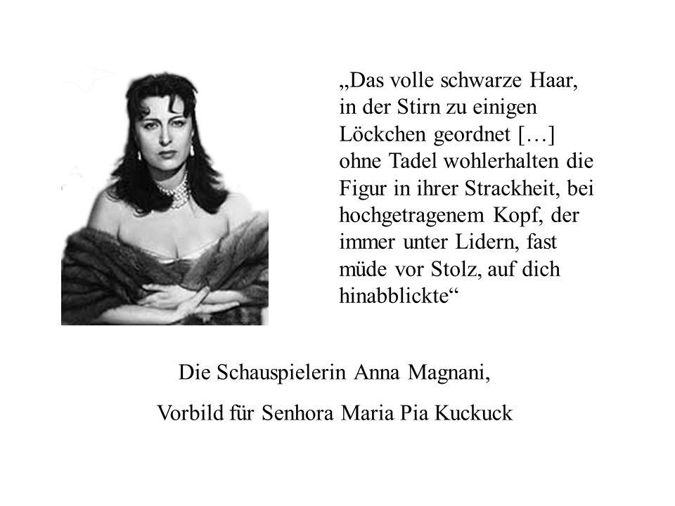 Die Schauspielerin Anna Magnani, Vorbild für Senhora Maria Pia Kuckuck Das volle schwarze Haar, in der Stirn zu einigen Löckchen geordnet […] ohne Tad