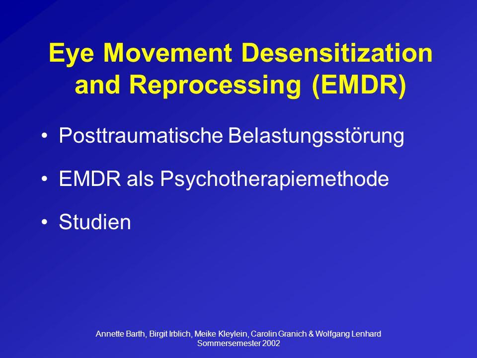 Annette Barth, Birgit Irblich, Meike Kleylein, Carolin Granich & Wolfgang Lenhard Sommersemester 2002 Design Drei Bedingungen: EMDR-Behandlung EMDR-Behandlung ohne Augenbewegungen (REDDR) Standard psychiatric support-Behandlung (SPS)