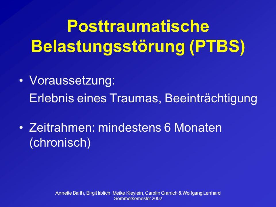 Annette Barth, Birgit Irblich, Meike Kleylein, Carolin Granich & Wolfgang Lenhard Sommersemester 2002 Posttraumatische Belastungsstörung (PTBS) Symptome: –Verhaltensebene: Intrusion Vermeidung / Numbing –Physiologische Reaktionen: Hyperarousal