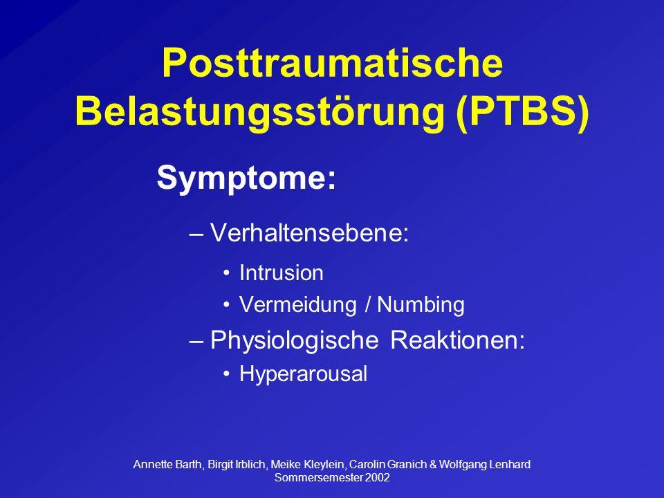 Annette Barth, Birgit Irblich, Meike Kleylein, Carolin Granich & Wolfgang Lenhard Sommersemester 2002 Messungen Fragebögen a) PTSD-Symptomatik -PTSD-I (Watson et al., 1991) -M-PTSD (Keane et al., 1988): The Mississippi scale for combat-related PTSD