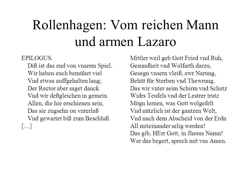Rollenhagen: Vom reichen Mann und armen Lazaro EPILOGUS. Diß ist das end von vnserm Spiel. Wir haben euch bemühet viel Vnd etwas auffgehalten lang; De