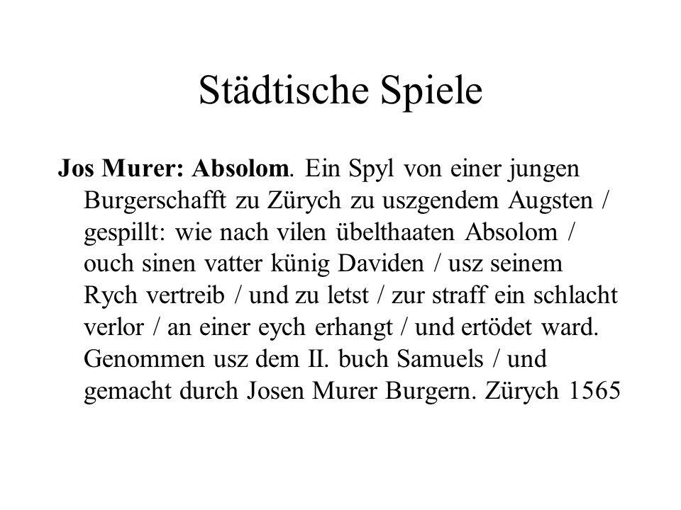 Städtische Spiele Jos Murer: Absolom. Ein Spyl von einer jungen Burgerschafft zu Zürych zu uszgendem Augsten / gespillt: wie nach vilen übelthaaten Ab