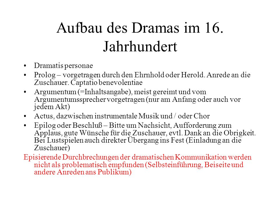 Aufbau des Dramas im 16. Jahrhundert Dramatis personae Prolog – vorgetragen durch den Ehrnhold oder Herold. Anrede an die Zuschauer. Captatio benevole