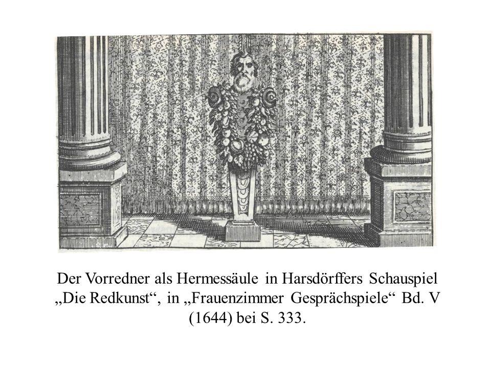 Der Vorredner als Hermessäule in Harsdörffers Schauspiel Die Redkunst, in Frauenzimmer Gesprächspiele Bd. V (1644) bei S. 333.