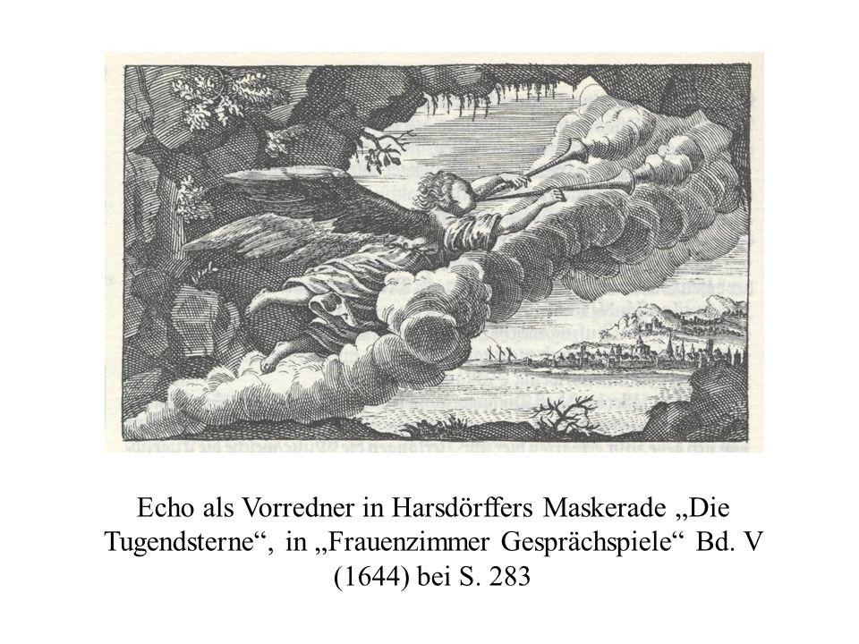 Echo als Vorredner in Harsdörffers Maskerade Die Tugendsterne, in Frauenzimmer Gesprächspiele Bd. V (1644) bei S. 283
