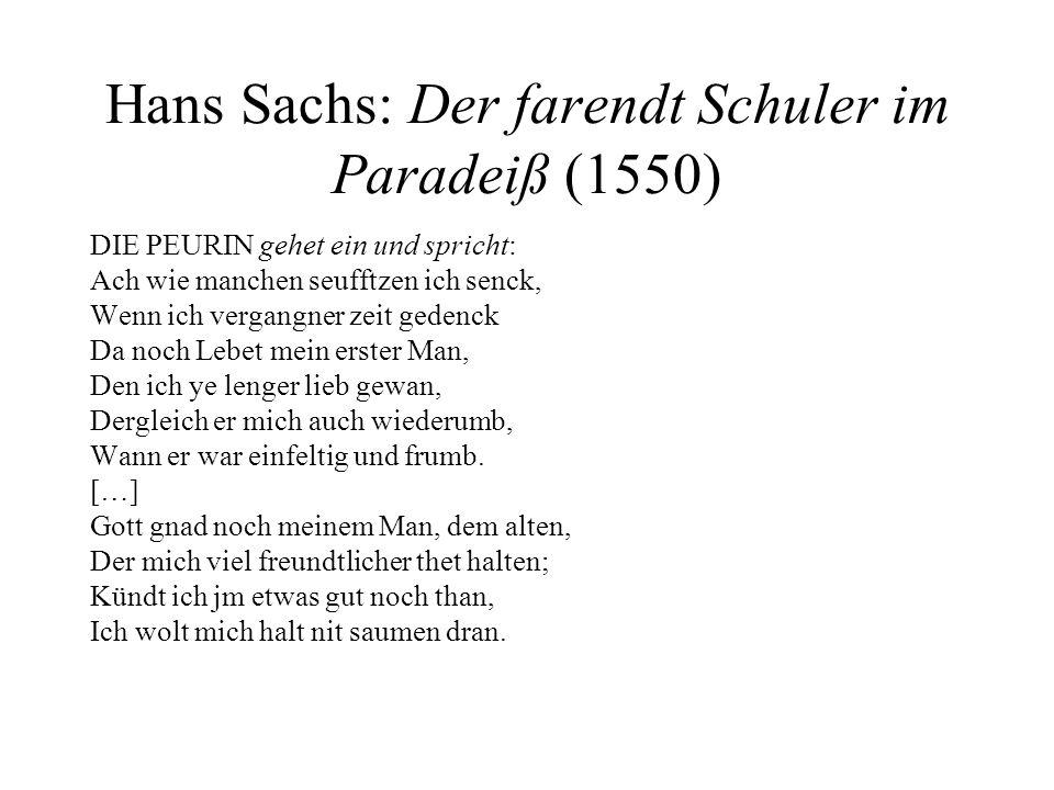 Hans Sachs: Der farendt Schuler im Paradeiß (1550) DIE PEURIN gehet ein und spricht: Ach wie manchen seufftzen ich senck, Wenn ich vergangner zeit ged