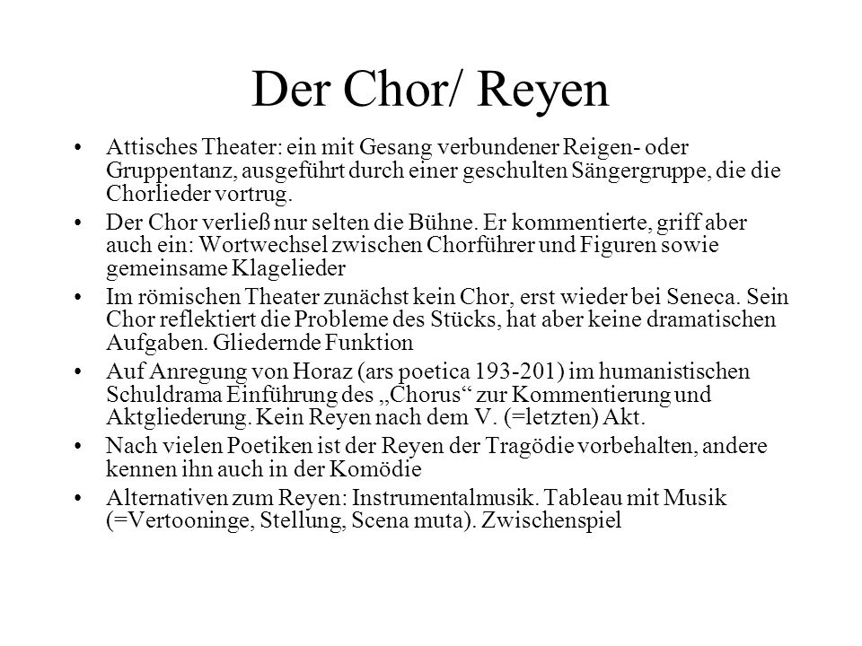 Der Chor/ Reyen Attisches Theater: ein mit Gesang verbundener Reigen- oder Gruppentanz, ausgeführt durch einer geschulten Sängergruppe, die die Chorli