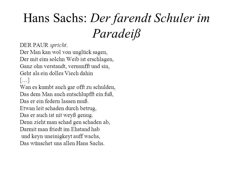 Hans Sachs: Der farendt Schuler im Paradeiß DER PAUR spricht. Der Man kan wol von unglück sagen, Der mit eim solchn Weib ist erschlagen, Ganz ohn vers