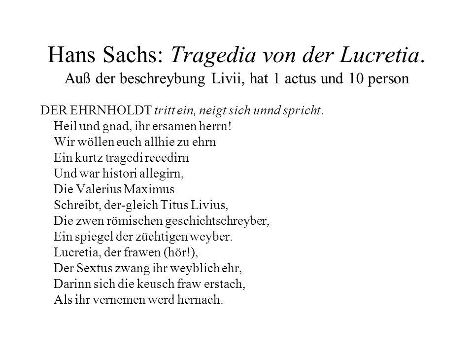 Hans Sachs: Tragedia von der Lucretia. Auß der beschreybung Livii, hat 1 actus und 10 person DER EHRNHOLDT tritt ein, neigt sich unnd spricht. Heil un